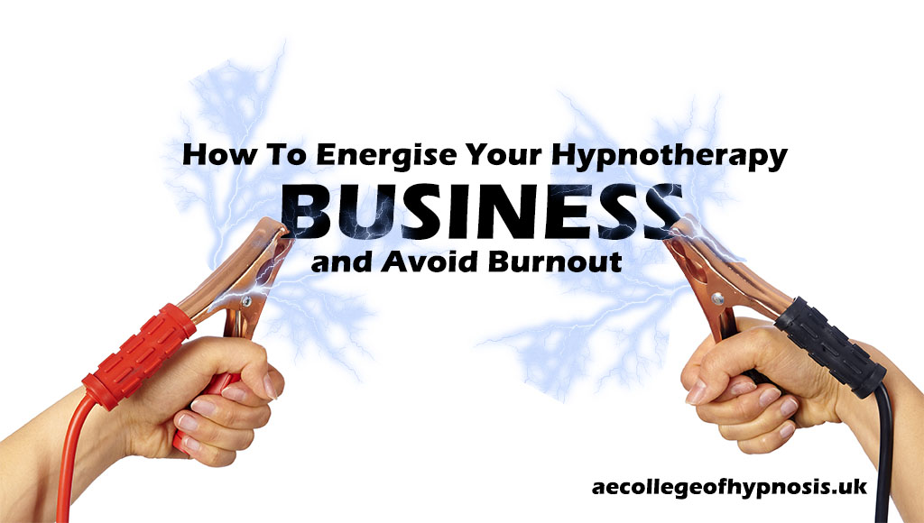 How To Energise Your Hypnotherapy Business and Avoid Burnout