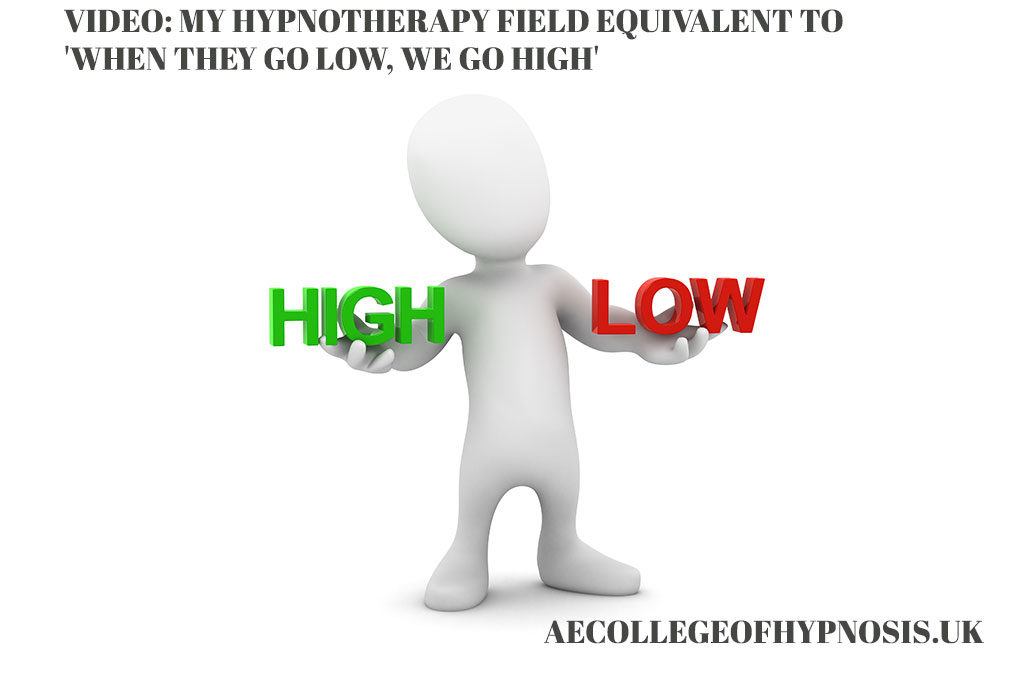 My Hypnotherapy Field Equivalent To 'When They Go Low, We Go High'