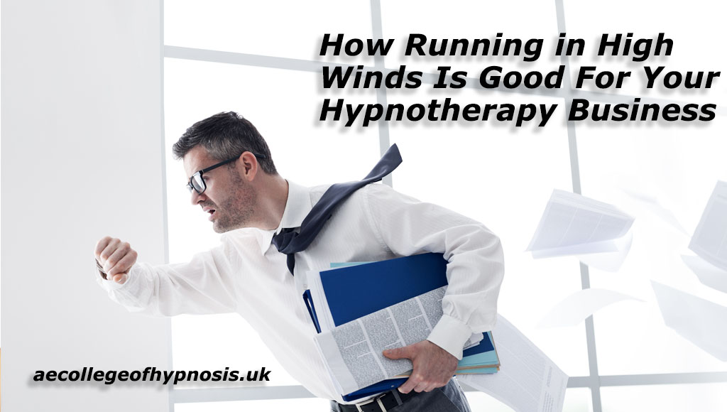 How Running in High Winds Is Good For Your Hypnotherapy Business