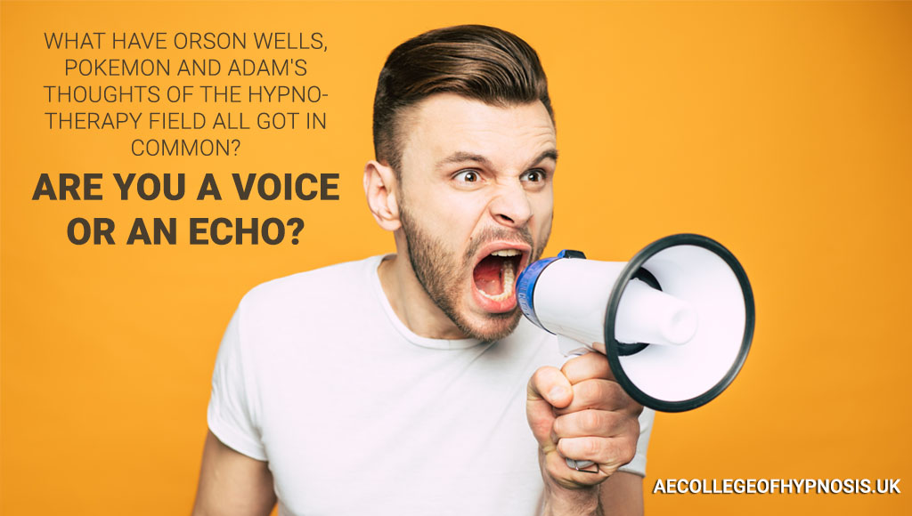 Video: What Have Orson Wells, Pokemon and Adam's Thoughts Of The Hypnotherapy Field All Got in Common? Are You A Voice Or An Echo?