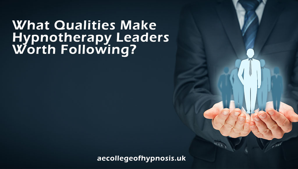 Video : What Qualities Make Hypnotherapy Leaders Worth Following?