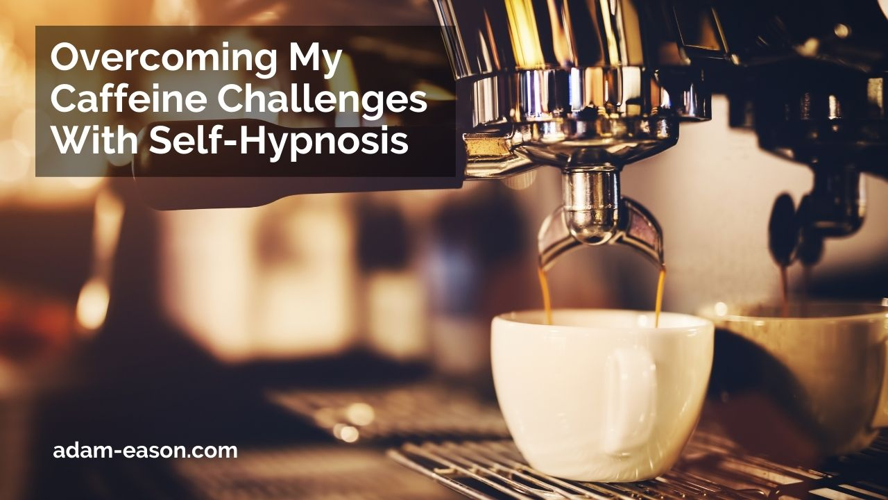 Video: Overcoming My Caffeine Challenges With Self-Hypnosis