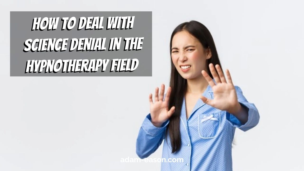 Video: How To Deal With Science Denial In The Hypnotherapy Field